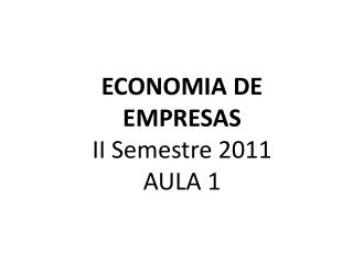 ECONOMIA DE EMPRESAS II Semestre 2011 AULA  1