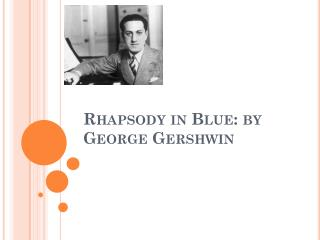 Rhapsody in Blue: by George Gershwin