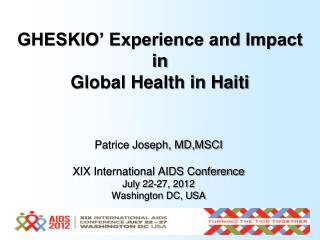 Patrice Joseph, MD,MSCI XIX International AIDS Conference July 22-27, 2012 Washington DC, USA