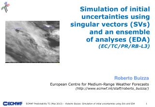 Simulation of initial uncertainties using singular vectors (SVs) and an ensemble of analyses (EDA) ( EC/TC/PR/RB-L3)