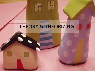 THEORY & THEORIZING