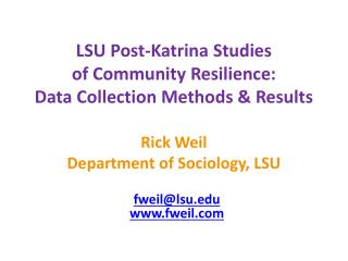 LSU Post-Katrina Studies  of Community  Resilience: Data Collection Methods & Results Rick Weil Department of Sociology