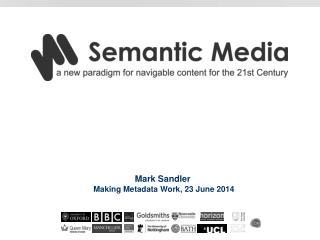 Mark Sandler  Making Metadata Work, 23 June 2014