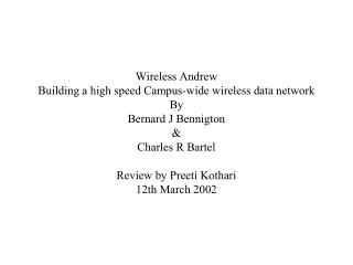 Wireless Andrew Building a high speed Campus-wide wireless data network By Bernard J Bennigton   & Charles R Bartel Rev