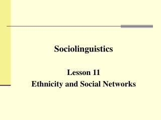 Sociolinguistics Lesson  11 Ethnicity and Social Networks