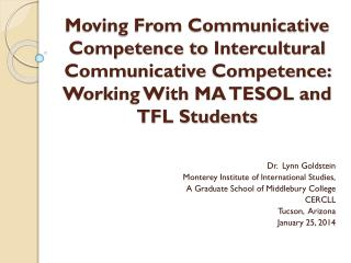 Moving From Communicative Competence to  Intercultural Communicative  Competence: Working With MA TESOL and TFL Student