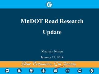 MnDOT  Road Research Update Maureen Jensen January 17, 2014