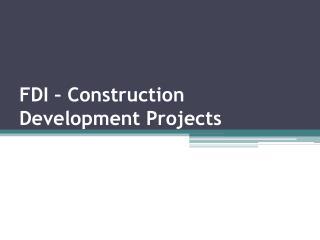FDI – Construction Development Projects