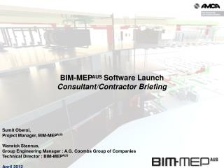 Sumit Oberoi, Project Manager, BIM-MEP AUS Warwick  Stannus,  Group Engineering Manager : A.G. Coombs Group of Companie