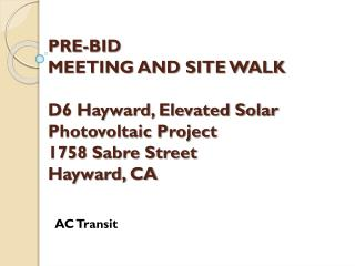 PRE-BID  MEETING AND SITE WALK D6 Hayward, Elevated Solar Photovoltaic Project 1758 Sabre Street Hayward, CA