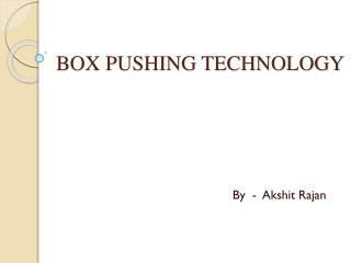 BOX PUSHING TECHNOLOGY