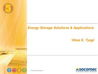 Energy Storage  Solutions & Applications                                               Vikas K.  Tyagi