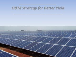 ______________________ O&M Strategy for Better Yield _____________________________