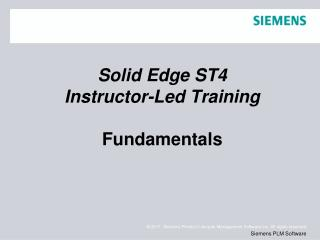 Solid Edge  ST4 Instructor-Led Training Fundamentals