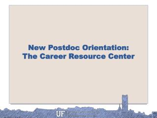 New Postdoc Orientation: The Career Resource Center