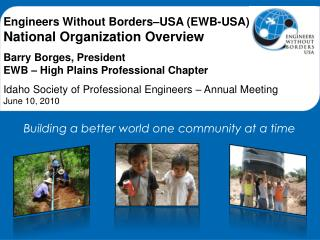 Engineers Without Borders�USA (EWB-USA) National Organization Overview Barry Borges, President EWB � High Plains Profes