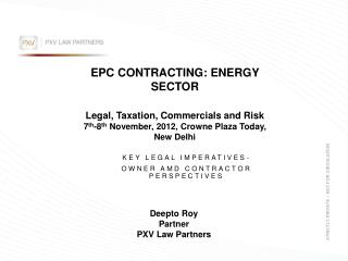 EPC CONTRACTING: ENERGY SECTOR Legal, Taxation, Commercials and Risk 7 th -8 th  November, 2012,  Crowne  Plaza Today,