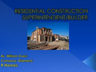 R ESIDENTIAL  CONSTRUCTION SUPERINTENDENT/BUILDER