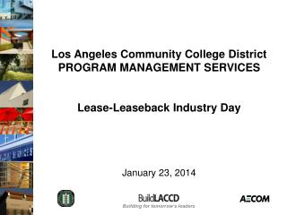 Los Angeles Community College District PROGRAM MANAGEMENT SERVICES Lease-Leaseback Industry Day