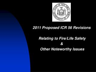 2011 Proposed ICR  56  Revisions  Relating to Fire/Life Safety  &  Other Noteworthy Issues