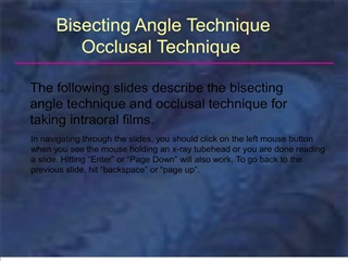 the following slides describe the bisecting angle technique and occlusal technique for taking intraoral films.