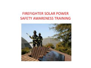 FIREFIGHTER SOLAR POWER  SAFETY AWARENESS TRAINING