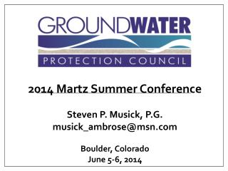2014 Martz Summer Conference Steven P. Musick, P.G. musick_ambrose@msn.com Boulder, Colorado June 5-6, 2014