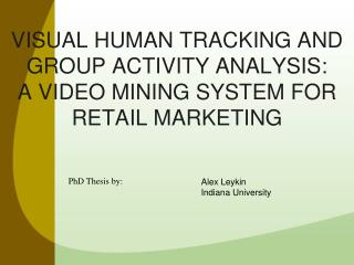 VISUAL HUMAN TRACKING AND GROUP ACTIVITY ANALYSIS: A VIDEO MINING SYSTEM FOR RETAIL MARKETING