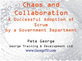 Chaos and  Collaboration A  Successful Adoption of Scrum  by  a Government Department