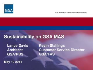 U.S. General Services Administration.  Federal Acquisition Service. Sustainability on GSA MAS May 10 2011