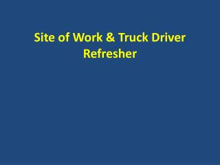 Site of Work & Truck Driver Refresher