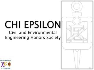 CHI EPSILON Civil and Environmental  Engineering Honors Society