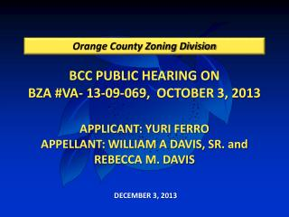 BCC PUBLIC HEARING ON BZA #VA- 13-09-069,  OCTOBER 3, 2013 APPLICANT: YURI FERRO APPELLANT: WILLIAM A DAVIS, SR. and RE