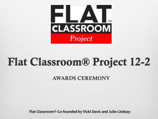 Flat  Classroom ® Project 12-2