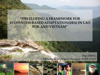 """Developing  a Framework for Ecosystem-based  Adaptation(EbA)  in Lao PDR and Vietnam"""