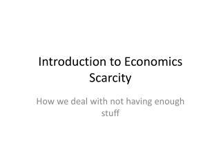 Introduction to Economics  Scarcity