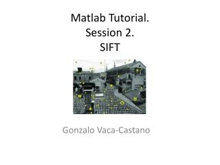 Matlab  Tutorial. Session 2. SIFT