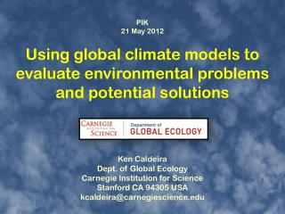 Using global climate models to evaluate environmental problems and potential solutions