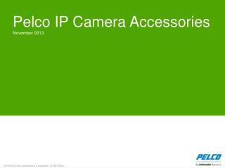 Pelco IP Camera Accessories November 2013