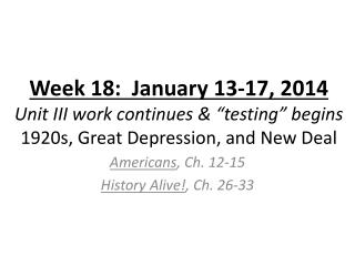 "Week 18:  January 13-17, 2014 Unit III work  continues & ""testing"" begins 1920s, Great Depression, and New Deal"