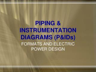 PIPING  &  INSTRUMENTATION DIAGRAMS (P&IDs)
