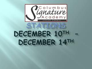 Stations  December 10 th   –  December 14 th