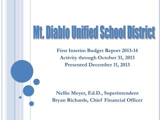 First Interim Budget Report 2013-14 Activity through October 31, 2013 Presented December 11, 2013 Nellie Meyer,  Ed.D .