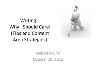 Writing…  Why I Should Care! (Tips and Content Area Strategies)