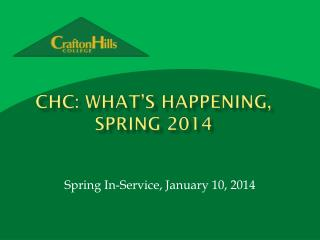 CHC: What's happening, spring 2014
