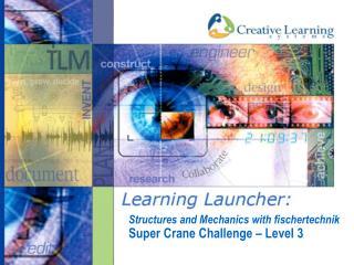 Structures and Mechanics with fischertechnik  Super Crane Challenge – Level 3