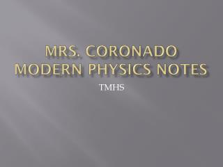 Mrs. Coronado Modern Physics Notes