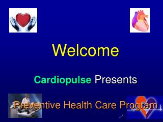 welcome   cardiopulse presents  preventive health care program