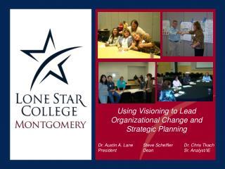 Using Visioning to Lead Organizational Change and Strategic Planning Dr. Austin A. LaneSteve Scheffler      Dr. Chris
