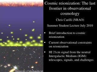 Cosmic  reionization : The last frontier in observational cosmology  Chris Carilli ( NRAO ) Summer  Student Lecture Jul